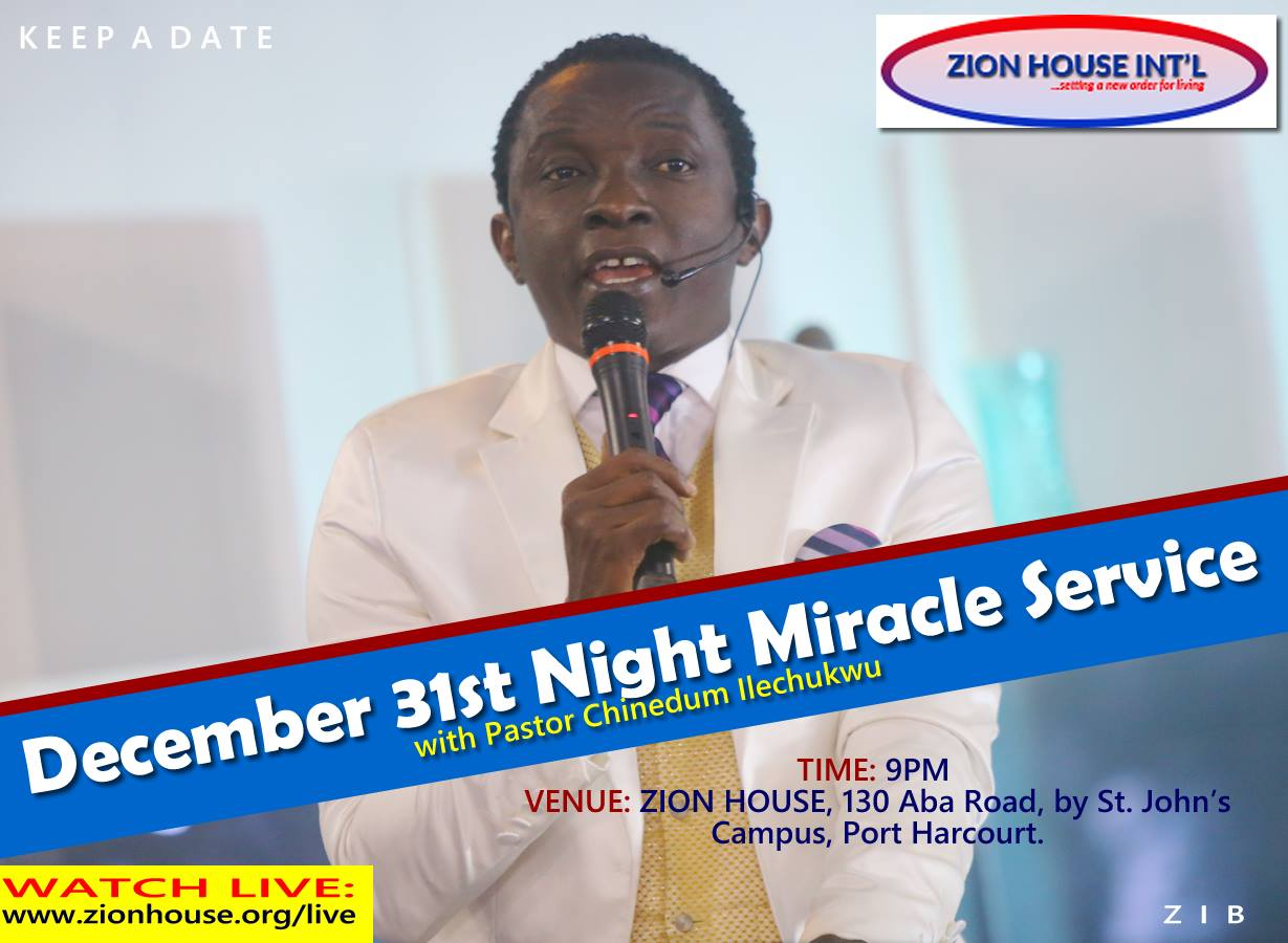 31st December Miracle Service with Pastor Chinedum Ilechukwu of ZION HOUSE, Watch Online: visit: www.zionhouse.org/live