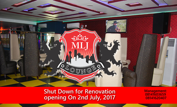Don't Miss Out! Renovation and Restructuring going on at MLJ Lounge and Restaurant, Reopening On 2nd July, 2017 with a Uncensored Party
