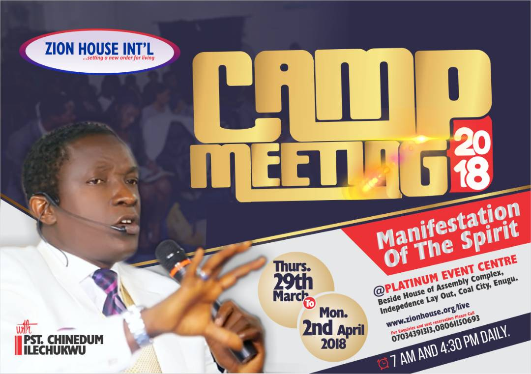 ZION HOUSE Camp Meeting 2018 With Pastor Chinedum Ilechukwu | MANIFESTATION OF THE SPIRIT | Easter Weekend, Thurs 29th – Mon 2nd April 2018 | Platinum Event Centre, Coal City Enugu