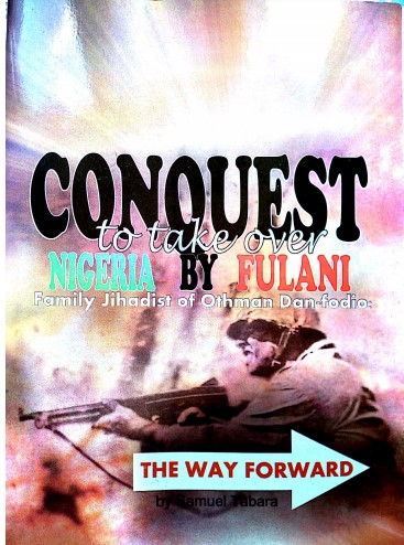 CONQUEST TO TAKE OVER NIGERIA BY UTHMAN DAN-FODIO'S FULANI- FAMILY JIHADISTS: THE WAY FORWARD